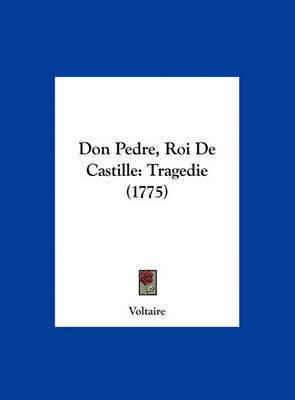 Don Pedre, Roi de Castille: Tragedie (1775) by Voltaire