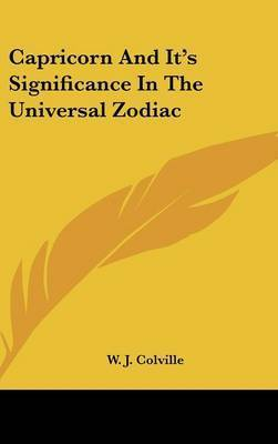 Capricorn and It's Significance in the Universal Zodiac by W.J. Colville