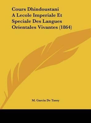 Cours Dhindoustani a Lecole Imperiale Et Speciale Des Langues Orientales Vivantes (1864) by M Garcin De Tassy