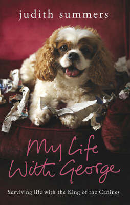 My Life with George: Surviving Life with the King of the Canines by Judith Summers image