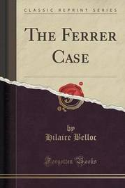 The Ferrer Case (Classic Reprint) by Hilaire Belloc