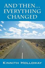 And Then...Everything Changed by Kinnith Holloway