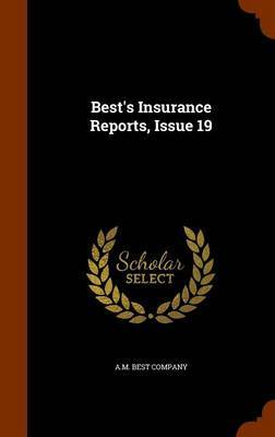 Best's Insurance Reports, Issue 19 by A M Best Company