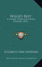 Willie's Rest: A Sunday Story for Young Readers (1857) by Elizabeth Sara Sheppard