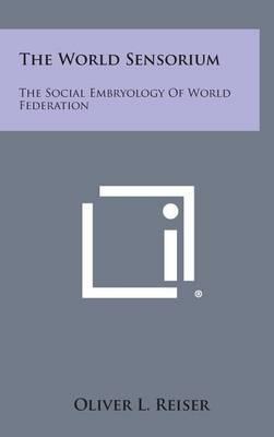 The World Sensorium by Oliver L Reiser