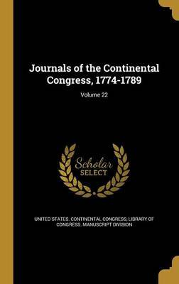 Journals of the Continental Congress, 1774-1789; Volume 22 by Worthington Chauncey 1858-1941 Ford