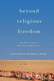 Beyond Religious Freedom by Elizabeth Shakman Hurd