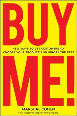 BUY ME! New Ways to Get Customers to Choose Your Product and Ignore the Rest by Marshal Cohen image