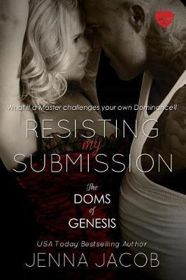 Resisting My Submission (the Doms of Genesis, Book 7) by Jenna Jacob