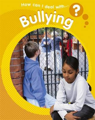 How Can I Deal With?: Bullying by Sally Hewitt