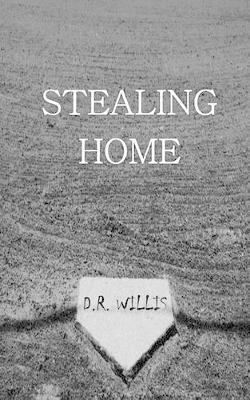 Stealing Home by D. R. Willis