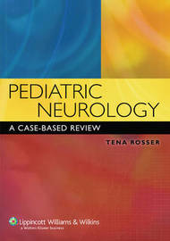 Pediatric Neurology: A Case-Based Review by Tena L. Rosser image
