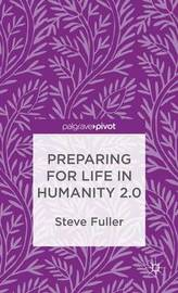 Preparing for Life in Humanity 2.0 by S. Fuller