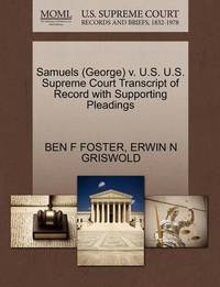 Samuels (George) V. U.S. U.S. Supreme Court Transcript of Record with Supporting Pleadings by Ben F Foster