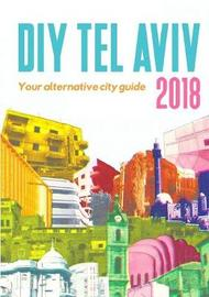 DIY Tel Aviv - Your Alternative City Guide 2018 by Shimrit Elisar image
