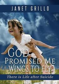 God Promised Me Wings to Fly by Janet Grillo