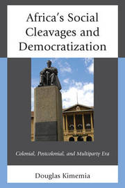 Africa's Social Cleavages and Democratization by Douglas Kimemia