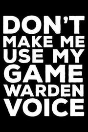 Don't Make Me Use My Game Warden Voice by Creative Juices Publishing