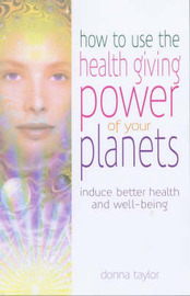 How to Use the Healing Power of Your Planets by Donna Taylor image
