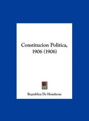 Constitucion Politica, 1906 (1906) by De Honduras Republica De Honduras image