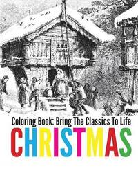 Christmas Coloring Book - Bring the Classics to Life by Adrienne Menken