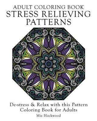 Adult Coloring Book Stress Relieving Patterns: de-Stress & Relax with This Pattern Coloring Book for Adults by Mia Blackwood image