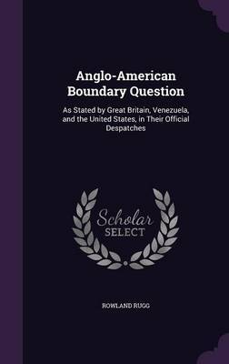 Anglo-American Boundary Question by Rowland Rugg
