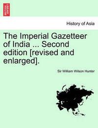 The Imperial Gazetteer of India ... Volume IV. Second Edition [Revised and Enlarged]. by William Wilson Hunter