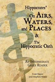 Hippocrates' on Airs, Waters, and Places and the Hippocratic Oath by Stephen A Nimis