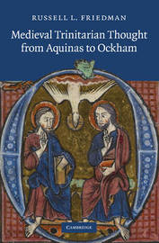 Medieval Trinitarian Thought from Aquinas to Ockham by Russell L. Friedman