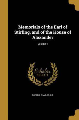 Memorials of the Earl of Stirling, and of the House of Alexander; Volume 1