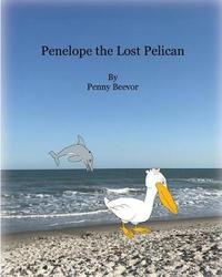 Penelope the Lost Pelican by Penny Beevor