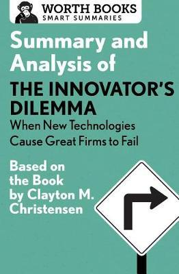 Summary and Analysis of the Innovator's Dilemma: When New Technologies Cause Great Firms to Fail by Worth Books image