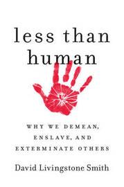 Less Than Human by David Livingstone Smith