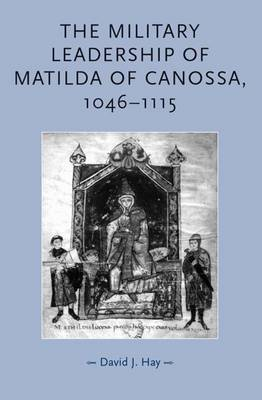 The Military Leadership of Matilda of Canossa, 1046-1115 by David J. Hay image
