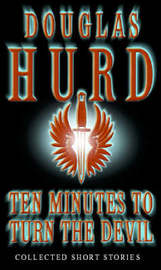 Ten Minutes To Turn The Devil by Douglas Hurd image