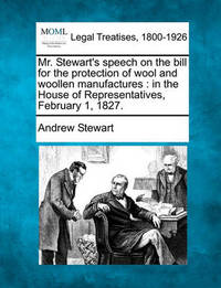Mr. Stewart's Speech on the Bill for the Protection of Wool and Woollen Manufactures by Andrew Stewart image