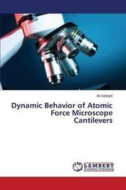 Dynamic Behavior of Atomic Force Microscope Cantilevers by Sadeghi Ali