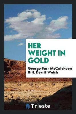 Her Weight in Gold by George , Barr McCutcheon image