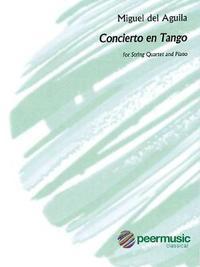 Concierto En Tango for String Quartet and Piano - Score and Parts by Miguel del Aguila image