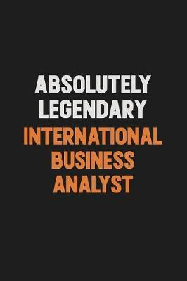 Absolutely Legendary International Business Analyst by Camila Cooper