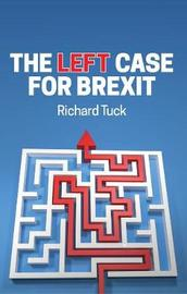 The Left Case for Brexit by Richard Tuck