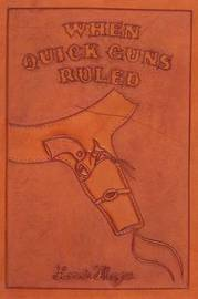 When Quick Guns Ruled by Lonnie Magee image