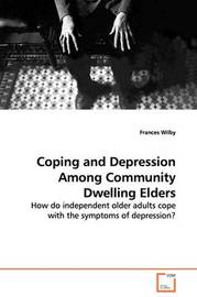 Coping and Depression Among Community Dwelling Elders by Frances Wilby