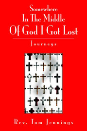 Somewhere in the Middle of God I Got Lost: Journeys by Rev. Tom Jennings image