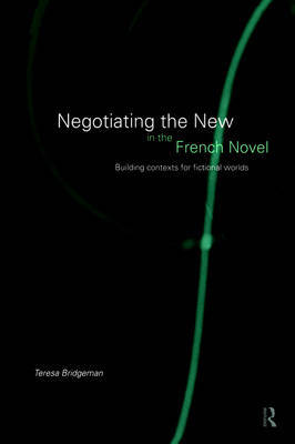 Negotiating the New in the French Novel by Teresa Bridgeman image