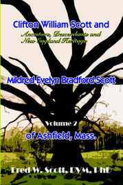 Clifton William Scott and Mildred Evelyn Bradford Scott of Ashfield, Mass: Volume 2 by Fred W. Scott DVM PhD image