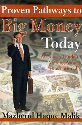 Proven Pathways to Big Money Today: An Idiot's Guide to Making Money Internationally by Mazherul Haque Malik image