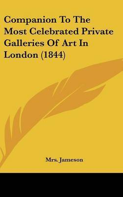 Companion to the Most Celebrated Private Galleries of Art in London (1844) by 'Mrs. Jameson'