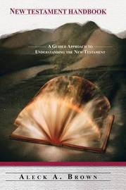 New Testament Handbook: A Guided Approach to Understanding the New Testament by Aleck A. Brown image